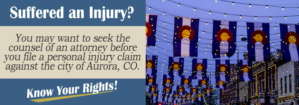 Filing a Personal Injury Claim Against the City of Aurora, CO*